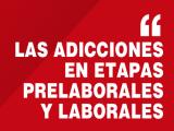 Las adicciones en etapas prelaborales y laborales